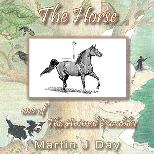 The Horse - Who Received a Name (One of the Animal Parables)                   By:                                                                                                                                 Martin J Day                               Narrated by:                                                                                                                                 Martin J Day                      Length: 23 mins     Not rated yet     Overall 0.0
