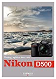 Photographier avec son Nikon D500 (French Edition)