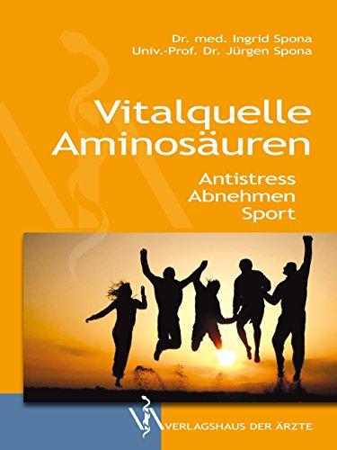 Vitalquelle Aminosäuren: Antistress, Abnehmen, Sport