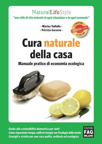 Cura naturale della casa - Manuale pratico di economia ecologica