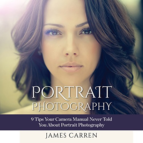 Photography: Portrait Photography     9 Tips Your Camera Manual Never Told You About Portrait Photography              By:                                                                                                                                 James Carren                               Narrated by:                                                                                                                                 John Edmondson                      Length: 57 mins     5 ratings     Overall 3.4