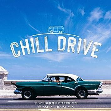Chill Drive: すっきり爽快休日のプチ旅行気分Sunshine House Mix (DJ Mix)