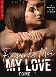 Regarde Moi / My Love - Tome 1: (New Romance)