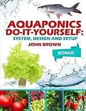 Aquaponics Do-It-Yourself: System, Design, Setup