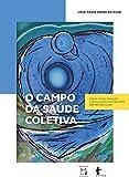 O campo da saúde coletiva: gênese, transformações e articulações com a reforma sanitária brasileira (Portuguese Edition)