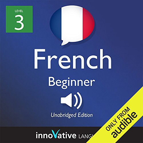 Learn French with Innovative Language's Proven Language System - Level 3: Beginner French audiobook cover art