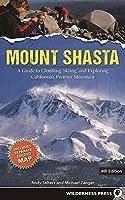 Mount Shasta: A Guide to Climbing, Skiing, and Exploring California's Premier Mountain