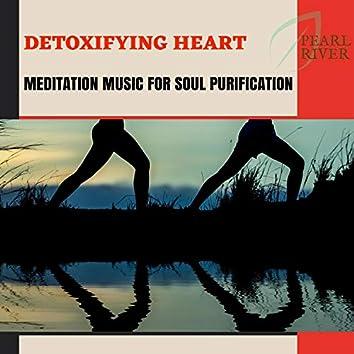 Detoxifying Heart - Meditation Music For Soul Purification