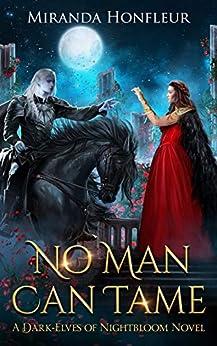 No Man Can Tame (Dark-Elves of Nightbloom Book 1) by [Miranda Honfleur]