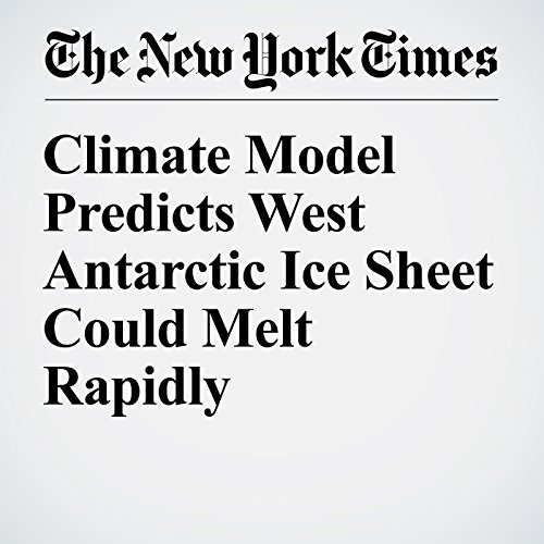 Climate Model Predicts West Antarctic Ice Sheet Could Melt Rapidly audiobook cover art