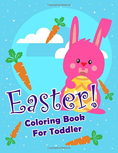 Easter Coloring Book for Toddler: Easter coloring book for toddler:  easter egg, bunny, easter basket,... with Fun, Easy, and Cute Designs