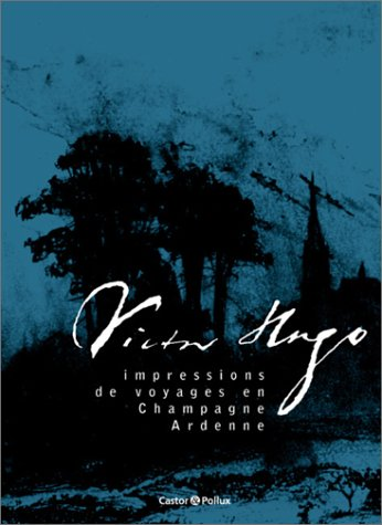 Victor Hugo, Impressions de Voyages Champagne-Ardenne (Document)