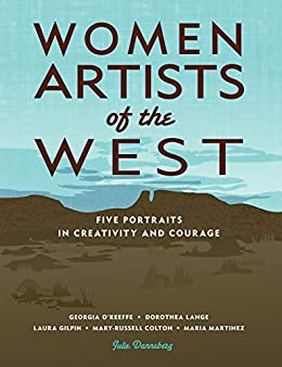 Women Artists of the West: Five Portraits in Creativity and Courage (Notable Western Women) by [Julie Dannenberg, Julie Danneberg]