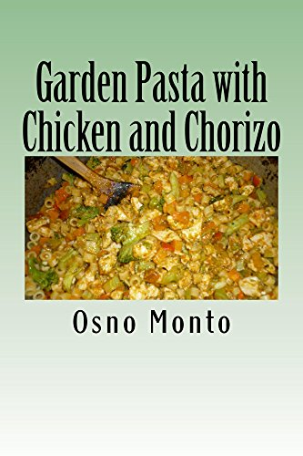 Garden Pasta with Chicken and Chorizo: My Favorite Recipe Low Fat & Calories: Healthy & Nutritious Meal for Everyone (English Edition)