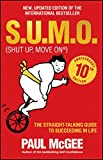 S.U.M.O (Shut Up, Move On): The Straight–Talking Guide to Succeeding in Life