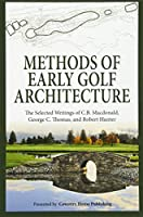 Methods of Early Golf Architecture: The Selected Writings of C.B. Macdonald, George C. Thomas, Robert Hunter