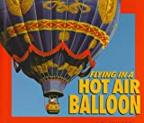 Image: Flying in a Hot Air Balloon (Carolrhoda Photo Books) | Library Binding: 48 pages | by Cheryl Walsh Bellville (Author). Publisher: Carolrhoda Books (August 1, 1993)