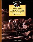 Caprices de chocolat - 200 recettes et idées gourmandes