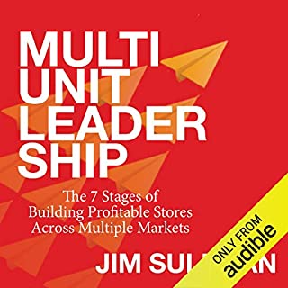 Multi-Unit Leadership: The 7 Stages of Building Profitable Stores Across Multiple Markets audiobook cover art