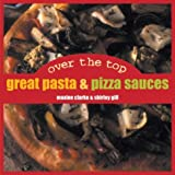 Over the Top Great Pasta & Pizza Sauces