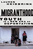 Migranthood: Youth in a Newera of Deportation
