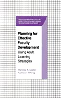 Planning for Effective Faculty Development: Using Adult Learning Strategies (Professional Practices in Adult Education and Human Resources Development Series)