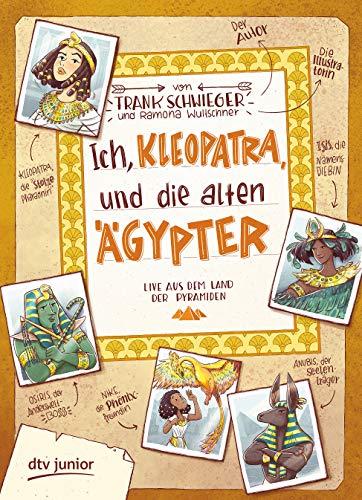Ich, Kleopatra, und die alten Ägypter: Geschichte witzig und originell erzählt ab 10 (Geschichte(n) im Freundschaftsbuch-Serie, Band 5)