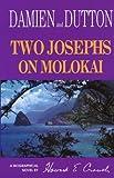 Two Josephs on Molokai: Damien and Dutton