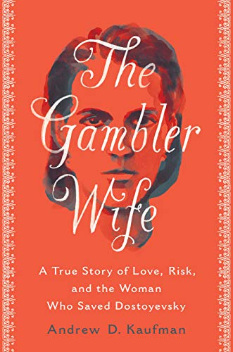 Compare Textbook Prices for The Gambler Wife: A True Story of Love, Risk, and the Woman Who Saved Dostoyevsky  ISBN 9780525537144 by Kaufman, Andrew D.