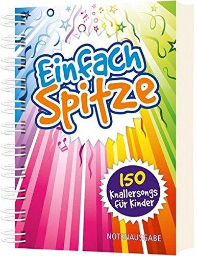 Einfach spitze: 150 Knallersongs für Kinder
