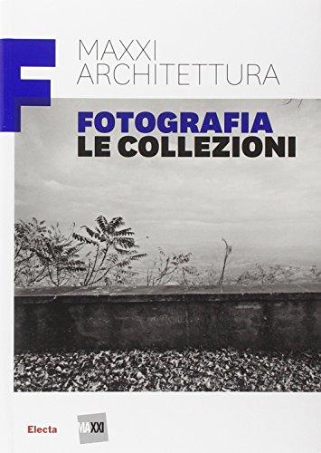 MAXXI architettura. Fotografia. Le collezioni. Ediz. illustrata