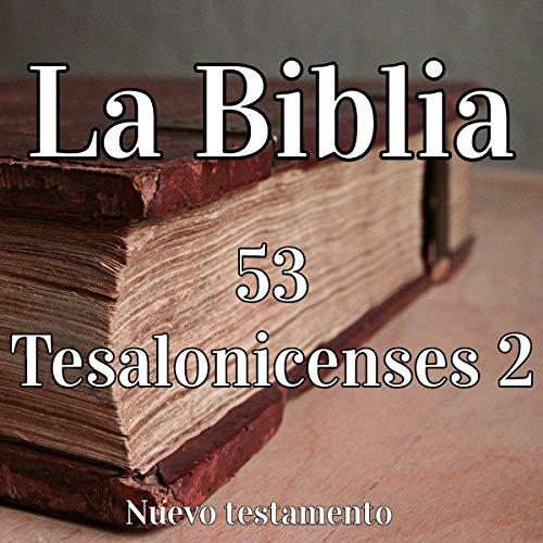 La Biblia: 53 Tesalonicenses 2 [The Bible: 53 Thessalonians 2] audiobook cover art