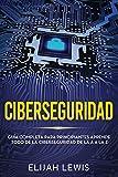 Ciberseguridad: Guía completa para principiantes aprende todo de la ciberseguridad de la Aa la Z(Lib...
