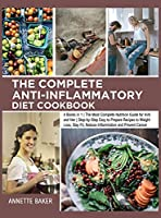 The Complete Anti-Inflammatory Diet Cookbook: 4 Books in 1 The Most Complete Nutrition Guide for Him and Her Step-by-Step Easy to Prepare Recipes to Weight Loss, Stay Fit, Reduce Inflammation and Prevent Cancer (Anti-Inflammatory for Everyone)