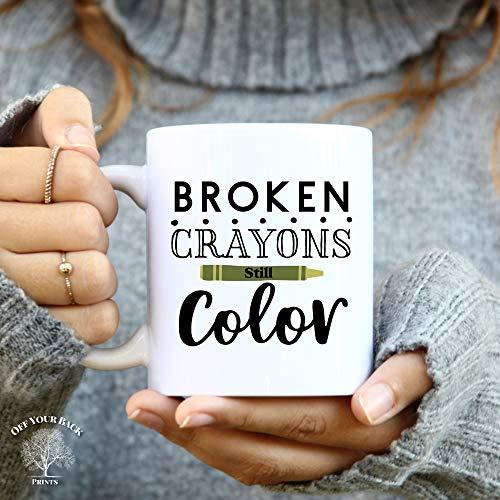 Teacher Gift, Inspirational Mug, Mug for Her, Inspirational Gift, Tea, Coffee Mug, Broken Crayons Still Color, Mug For Him, Crayon Saying