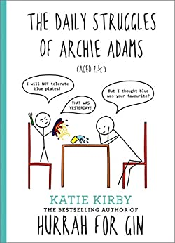 Hurrah for Gin: The Daily Struggles of Archie Adams (Aged 2 ¼): The perfect gift for mums by [Katie Kirby]