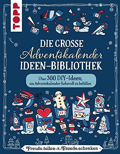 Die große Adventskalender-Ideen-Bibliothek: Über 300 schnelle und einfache DIY-Ideen, um Adventskalender liebevoll zu befüllen