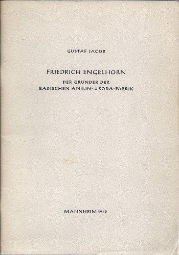 Friedrich Engelhorn, der Gründer der Badischen Anilin- & Soda- Fabrik. Schriften der Gesellschaft der Freunde Mannheims und der Ehemaligen Kurpfalz, Mannheimer Altertumsverein von 1859.