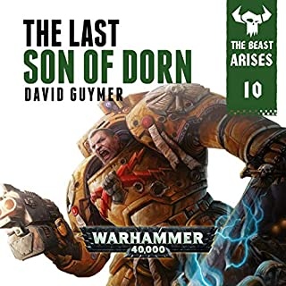 The Last Son of Dorn: Warhammer 40,000     The Beast Arises, Book 10              Written by:                                                                                                                                 David Guymer                               Narrated by:                                                                                                                                 Gareth Armstrong                      Length: 6 hrs and 2 mins     9 ratings     Overall 4.7