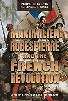 Maximilien Robespierre and the French Revolution - Book  of the People and Events That Changed the World