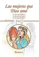 Las Mujeres Que Dios Amó: La Historia De Rebeca -la Historia De Raquel -la Historia De Eunice