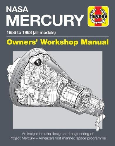 Haynes Nasa Mercury 1956 to 1963 (All Models) Owners' Workshop Manual: An Insight into the Design and Engineering of Project Mercury--America's First Manned Space Programme