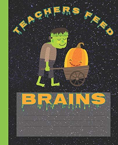 Teachers Feed Brains Funny Halloween Frankenstein Composition Wide-ruled blank line School Notebook (Halloween spooky covers:  Fun School Supplies & Stuff, Band 1)