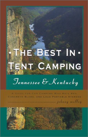 The Best in Tent Camping: Tennessee & Kentucky: A Guide for Car Campers Who Hate RVs, Concrete Slabs, and Loud Portable Stereos