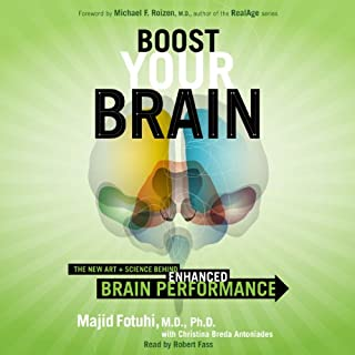 Boost Your Brain     The New Art and Science Behind Enhanced Brain Performance              By:                                                                                                                                 Majid Fotuhi                               Narrated by:                                                                                                                                 Robert Fass                      Length: 9 hrs and 57 mins     33 ratings     Overall 4.1