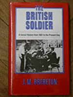 The British Soldier: A Social History from 1661 to the Present Day