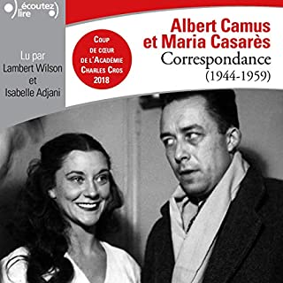 Correspondance (1944-1959)                   De :                                                                                                                                 Albert Camus,                                                                                        Maria Casarès                               Lu par :                                                                                                                                 Isabelle Adjani,                                                                                        Lambert Wilson                      Durée : 5 h et 22 min     6 notations     Global 4,0