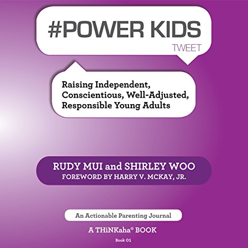 #Power Kids Tweet     Raising Independent, Conscientious, Well-Adjusted, Responsible Young Adults, Book01              By:                                                                                                                                 Rudy Mui,                                                                                        Shirley Woo                               Narrated by:                                                                                                                                 Jon Diienno                      Length: 1 hr and 13 mins     Not rated yet     Overall 0.0