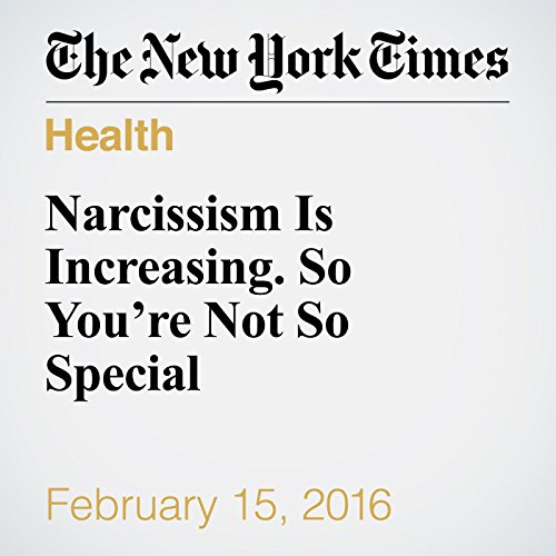 Narcissism Is Increasing. So You're Not So Special audiobook cover art