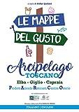 Le mappe del gusto: arcipelago toscano. Isola d'Elba, Giglio, Capraia: prodotti, aziende, ristoranti, cantine, osterie. Ediz. italiana e inglese